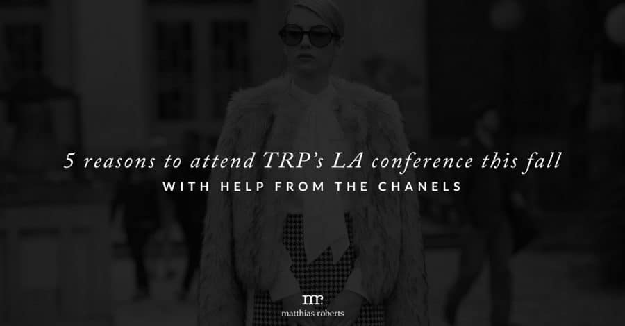 5 Reasons to Attend TRP's LA Conference This Fall