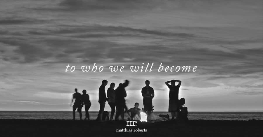 To Who We Will Become