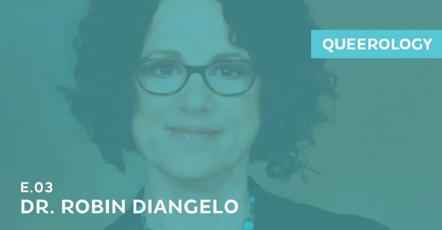 Queerology 03: Dr. Robin DiAngelo