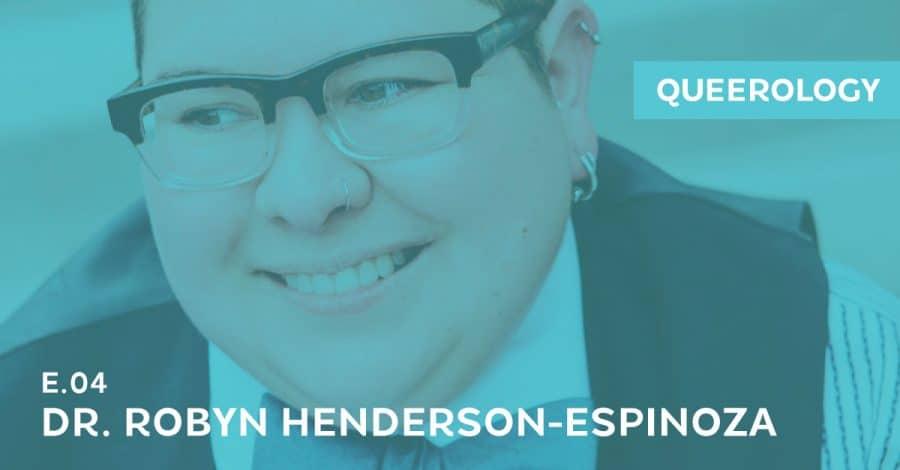 Queerology 04 – Dr. Robyn Henderson-Espinoza