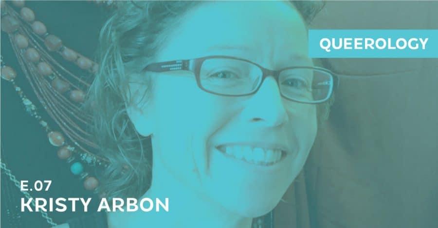 Queerology 07 – Kristy Arbon