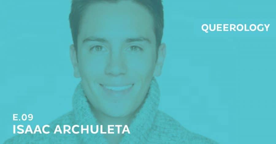 Queerology 09 – Isaac Archuleta