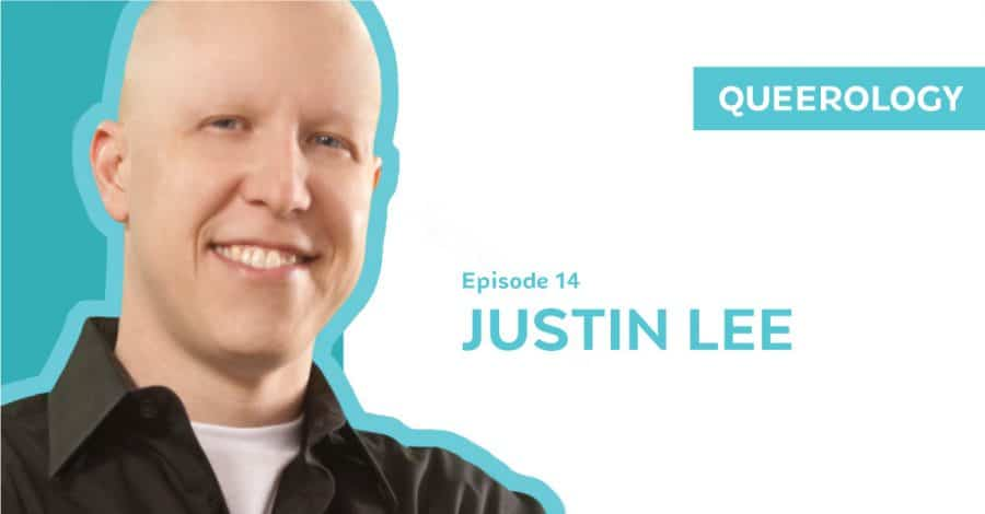 Queerology 14 – Justin Lee