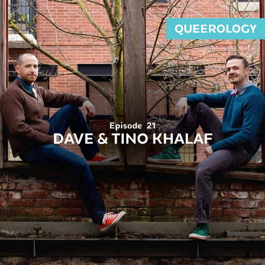 Queerology 21 – Dave and Tino Khalaf