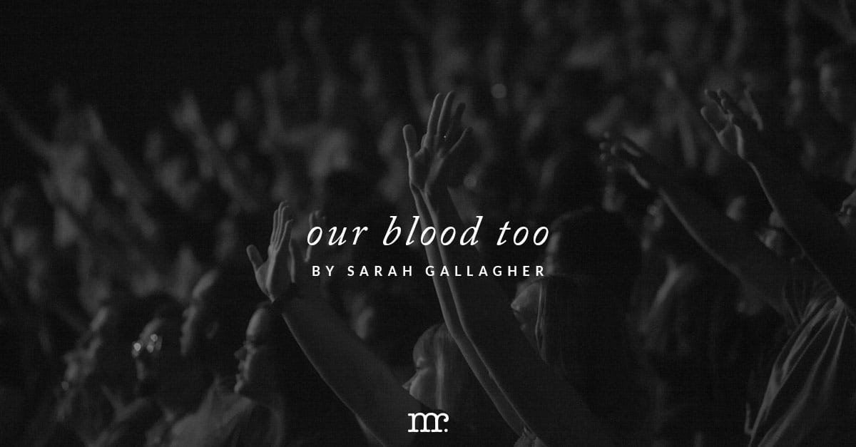 Our Blood Too :: Guest Post by Sarah Gallagher • Matthias