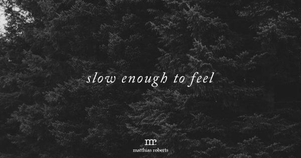 Slow Enough To Feel