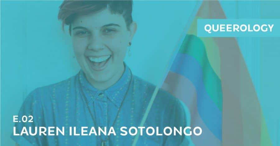 Queerology 02: Lauren Ileana Sotolongo