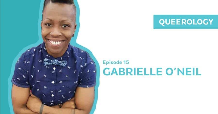 Queerology 15 – Gabrielle O'Neil