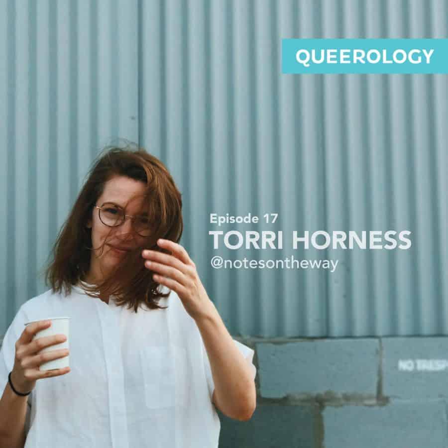 Queerology 17 – Torri Horness