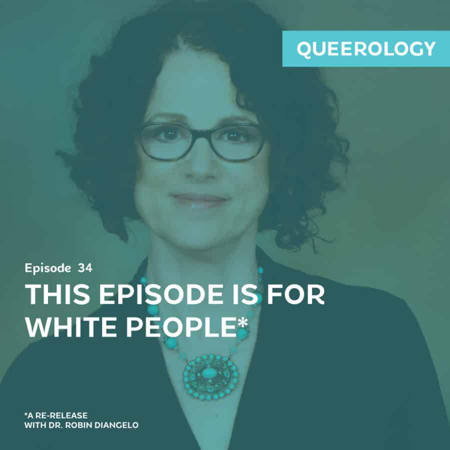 Robin DiAngelo | This Episode is for White People* – E. 34